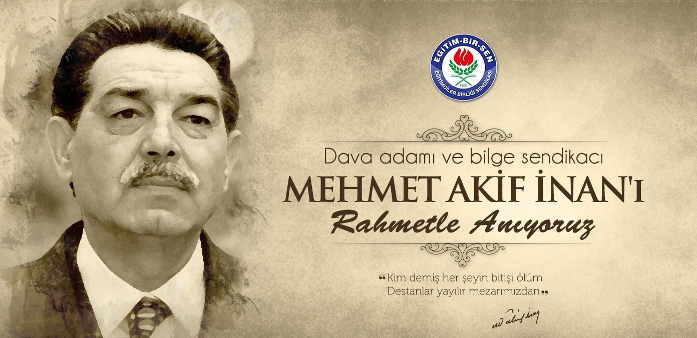 Dava adamı ve bilge sendikacı Mehmet Akif İnan'ı rahmetle anıyoruz